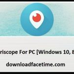I-download ang Periscope Para sa PC [Windows 10, 8, 7 at Mac]