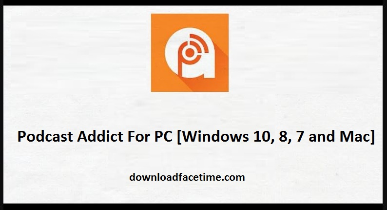 Podcast Addict For PC Windows 10, 8, 7 and Mac