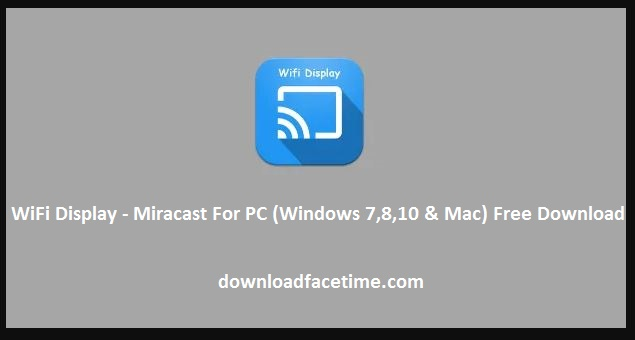 WiFi Display - Miracast For PC Windows 7,8,10 and Mac Free Download