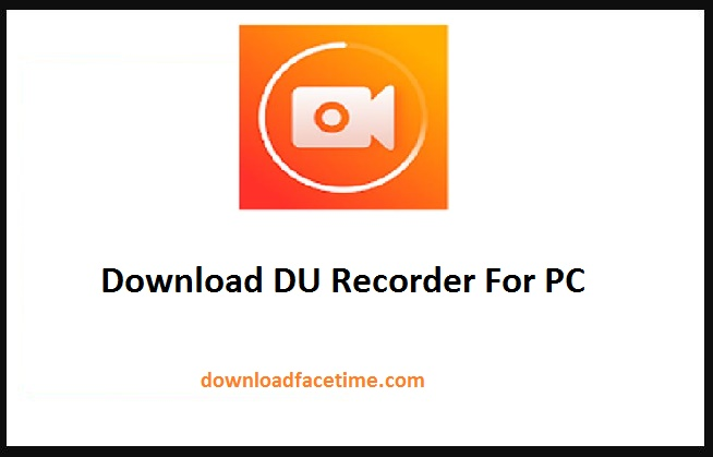 DU Recorder For PC, Mac and Windows Download